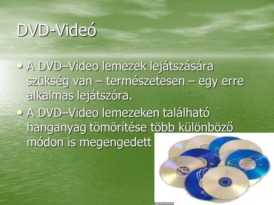 DVD-Videó A DVD–Video lemezek lejátszására szükség van – természetesen – egy erre alkalmas lejátszóra.
