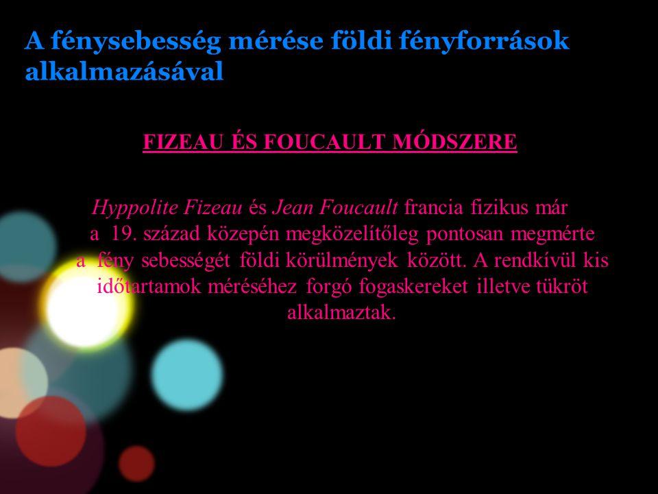 A fénysebesség mérése földi fényforrások alkalmazásával FIZEAU ÉS FOUCAULT MÓDSZERE Hyppolite Fizeau és Jean Foucault francia fizikus már a 19. század