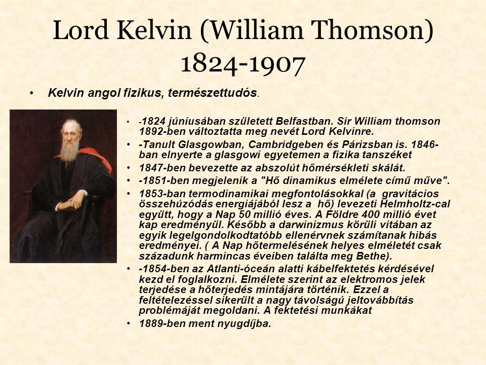 Lord Kelvin (William Thomson) 1824-1907 Kelvin angol fizikus, természettudós. - 1824 júniusában született Belfastban. Sir William thomson 1892-ben vál
