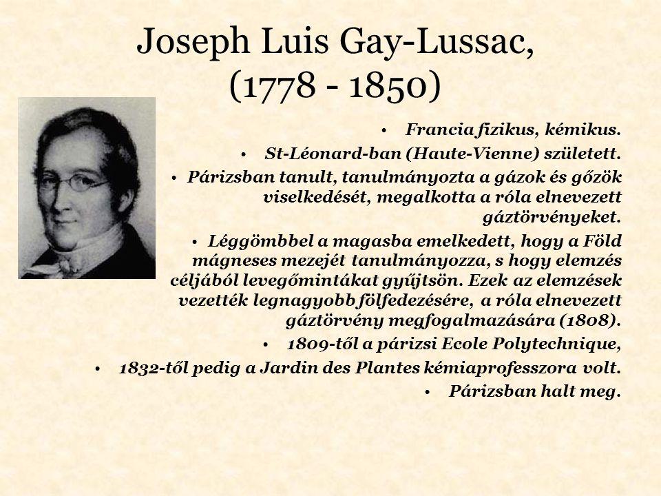Joseph Luis Gay-Lussac, (1778 - 1850) Francia fizikus, kémikus. St-Léonard-ban (Haute-Vienne) született. Párizsban tanult, tanulmányozta a gázok és gő