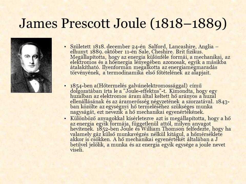 James Prescott Joule (1818–1889) Született 1818. december 24-én Salford, Lancashire, Anglia – elhunyt 1889. október 11-én Sale, Cheshire. Brit fizikus