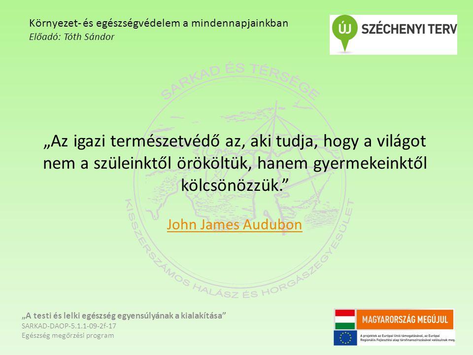 """""""Az igazi természetvédő az, aki tudja, hogy a világot nem a szüleinktől örököltük, hanem gyermekeinktől kölcsönözzük."""" John James Audubon John James A"""
