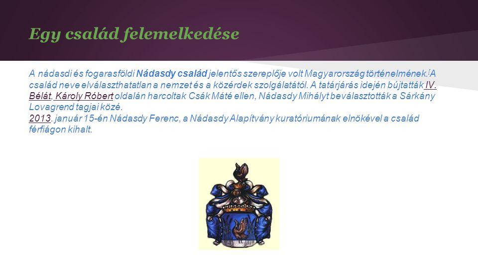Egy család felemelkedése A nádasdi és fogarasföldi Nádasdy család jelentős szereplője volt Magyarország történelmének. [ A család neve elválaszthatatl