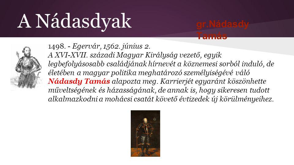 A Nádasdyak 1498. - Egervár, 1562. június 2. A XVI-XVII. századi Magyar Királyság vezető, egyik legbefolyásosabb családjának hírnevét a köznemesi sorb