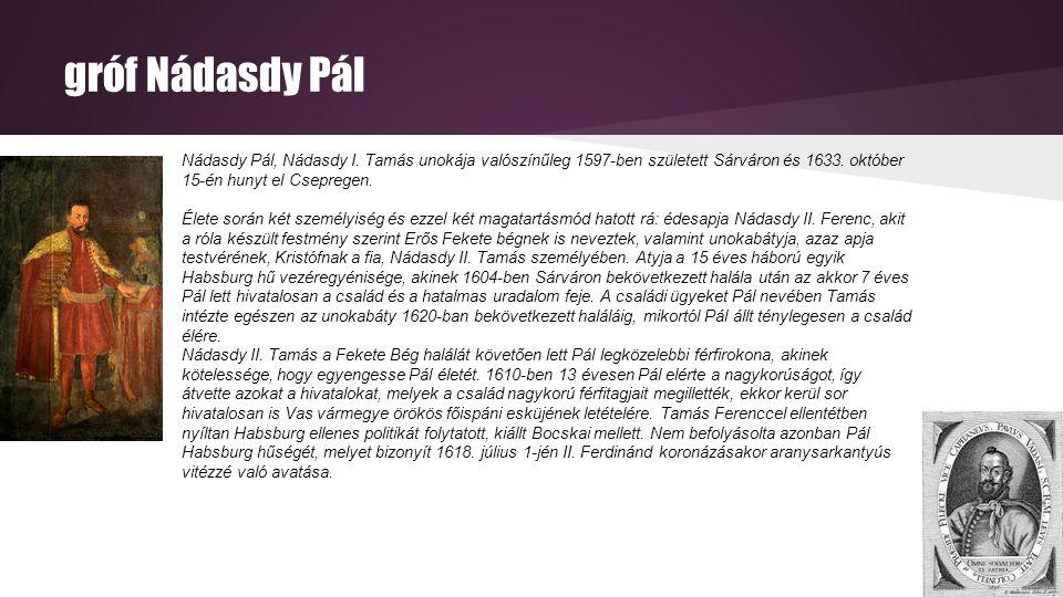 gróf Nádasdy Pál Nádasdy Pál, Nádasdy I. Tamás unokája valószínűleg 1597-ben született Sárváron és 1633. október 15-én hunyt el Csepregen. Élete során