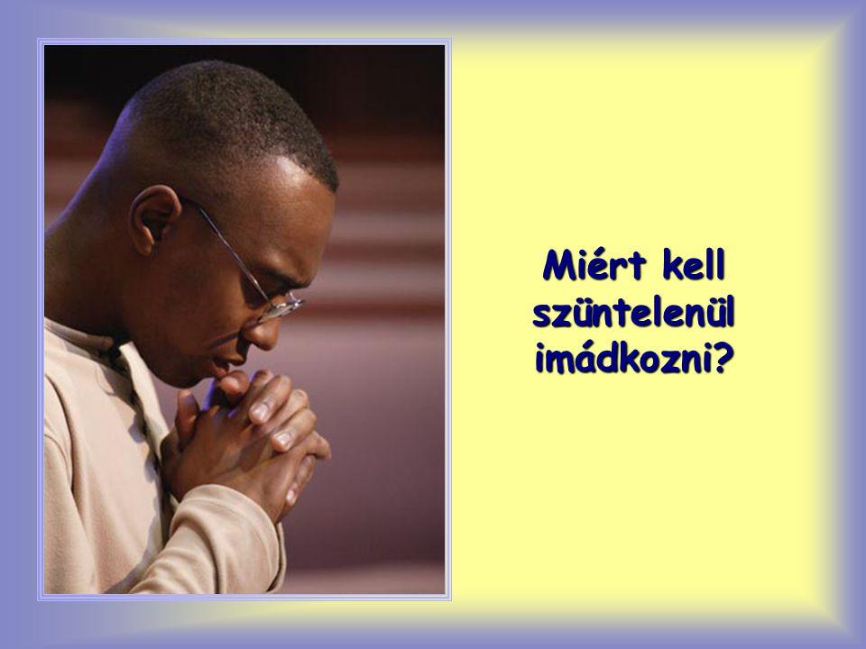 """""""Szüntelenül imádkozzatok! (1 Tessz 5,17)"""