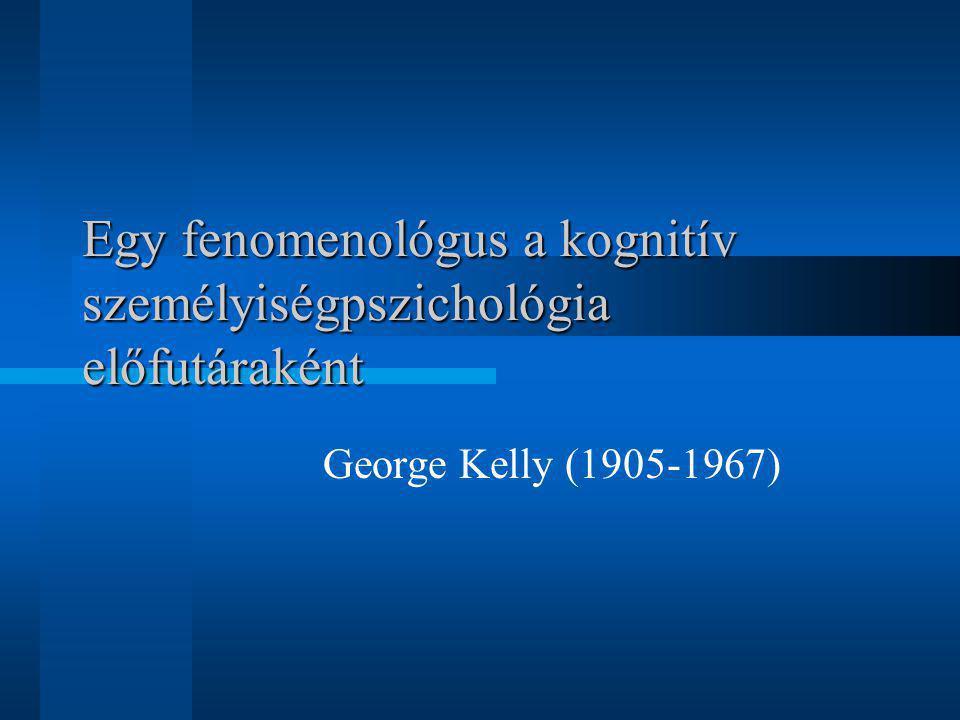Egy fenomenológus a kognitív személyiségpszichológia előfutáraként George Kelly (1905-1967)