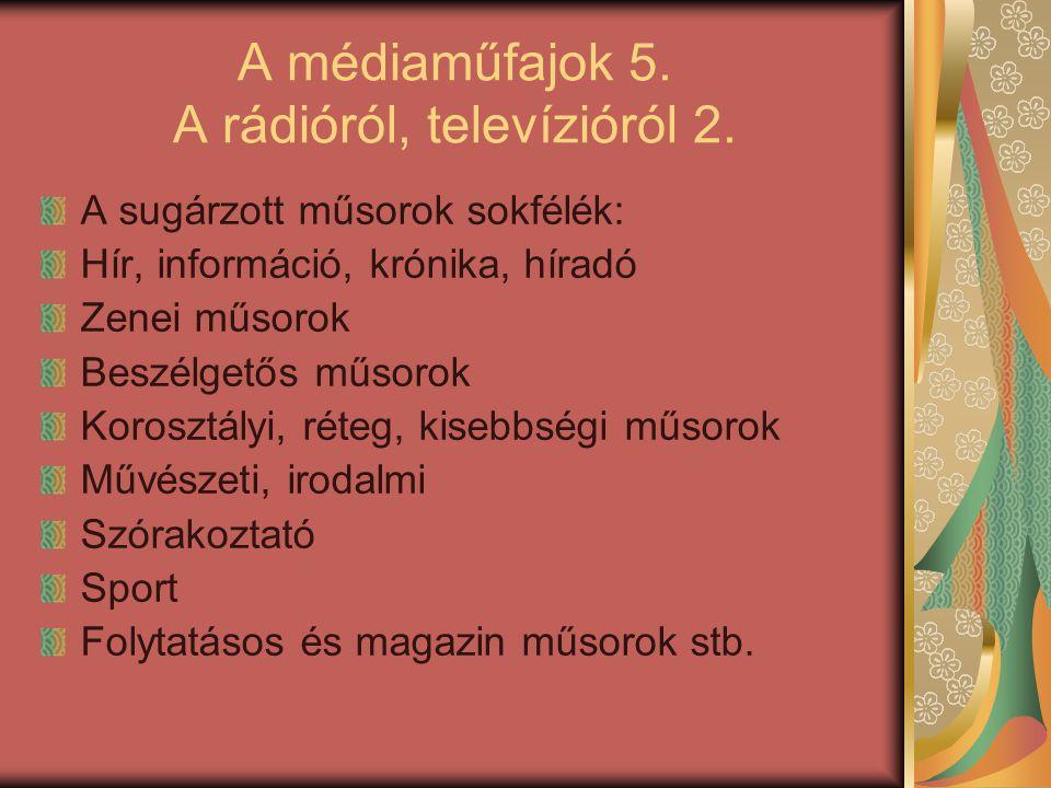 A médiaműfajok 5. A rádióról, televízióról 2. A sugárzott műsorok sokfélék: Hír, információ, krónika, híradó Zenei műsorok Beszélgetős műsorok Koroszt