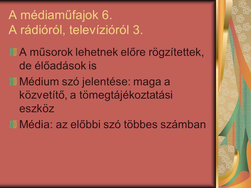 A médiaműfajok 6. A rádióról, televízióról 3. A műsorok lehetnek előre rögzítettek, de élőadások is Médium szó jelentése: maga a közvetítő, a tömegtáj