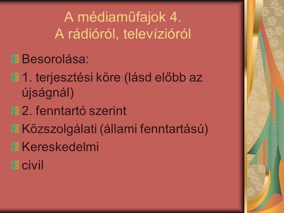 A médiaműfajok 4. A rádióról, televízióról Besorolása: 1. terjesztési köre (lásd előbb az újságnál) 2. fenntartó szerint Közszolgálati (állami fenntar