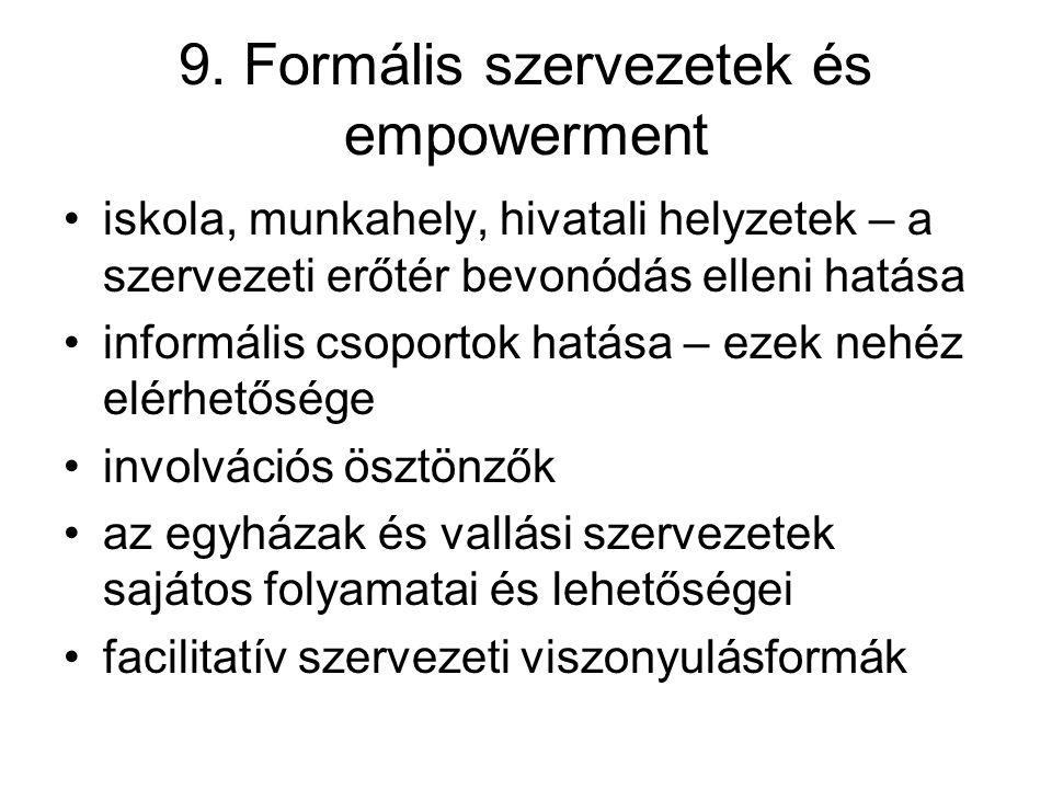 9. Formális szervezetek és empowerment iskola, munkahely, hivatali helyzetek – a szervezeti erőtér bevonódás elleni hatása informális csoportok hatása