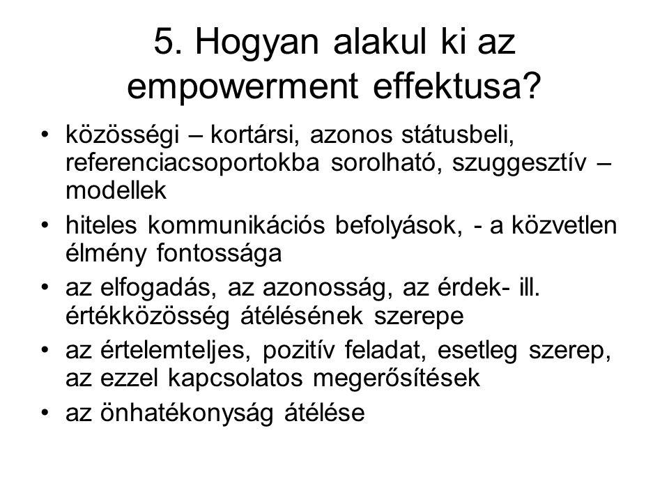 5. Hogyan alakul ki az empowerment effektusa? közösségi – kortársi, azonos státusbeli, referenciacsoportokba sorolható, szuggesztív – modellek hiteles