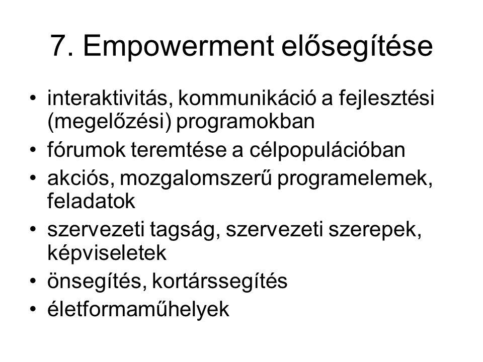 7. Empowerment elősegítése interaktivitás, kommunikáció a fejlesztési (megelőzési) programokban fórumok teremtése a célpopulációban akciós, mozgalomsz