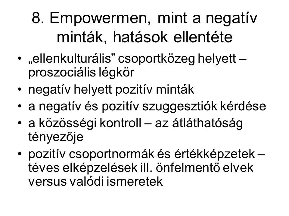 """8. Empowermen, mint a negatív minták, hatások ellentéte """"ellenkulturális"""" csoportközeg helyett – proszociális légkör negatív helyett pozitív minták a"""