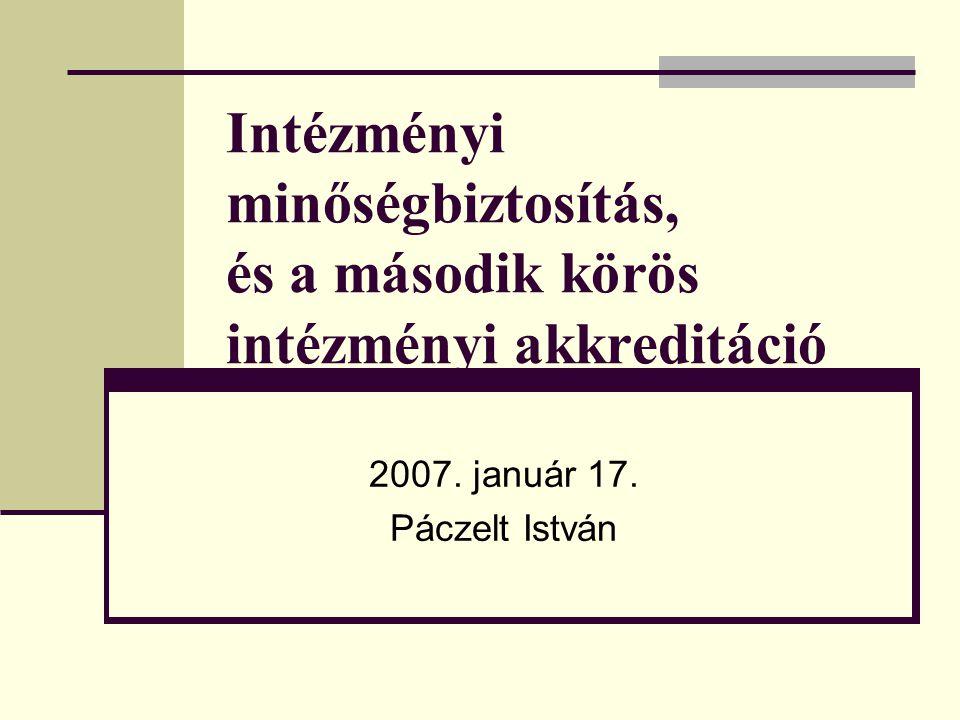 Intézményi minőségbiztosítás, és a második körös intézményi akkreditáció 2007. január 17. Páczelt István