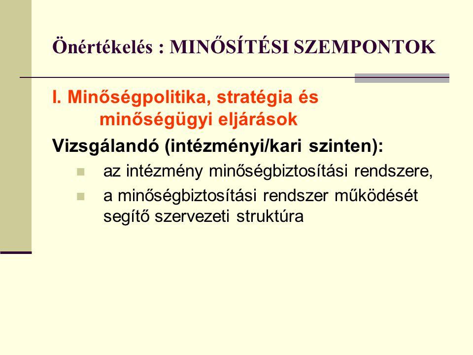 Önértékelés : MINŐSÍTÉSI SZEMPONTOK I. Minőségpolitika, stratégia és minőségügyi eljárások Vizsgálandó (intézményi/kari szinten): az intézmény minőség