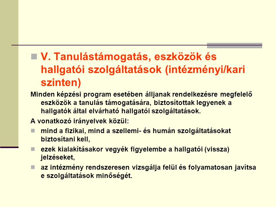 V. Tanulástámogatás, eszközök és hallgatói szolgáltatások (intézményi/kari szinten) Minden képzési program esetében álljanak rendelkezésre megfelelő e