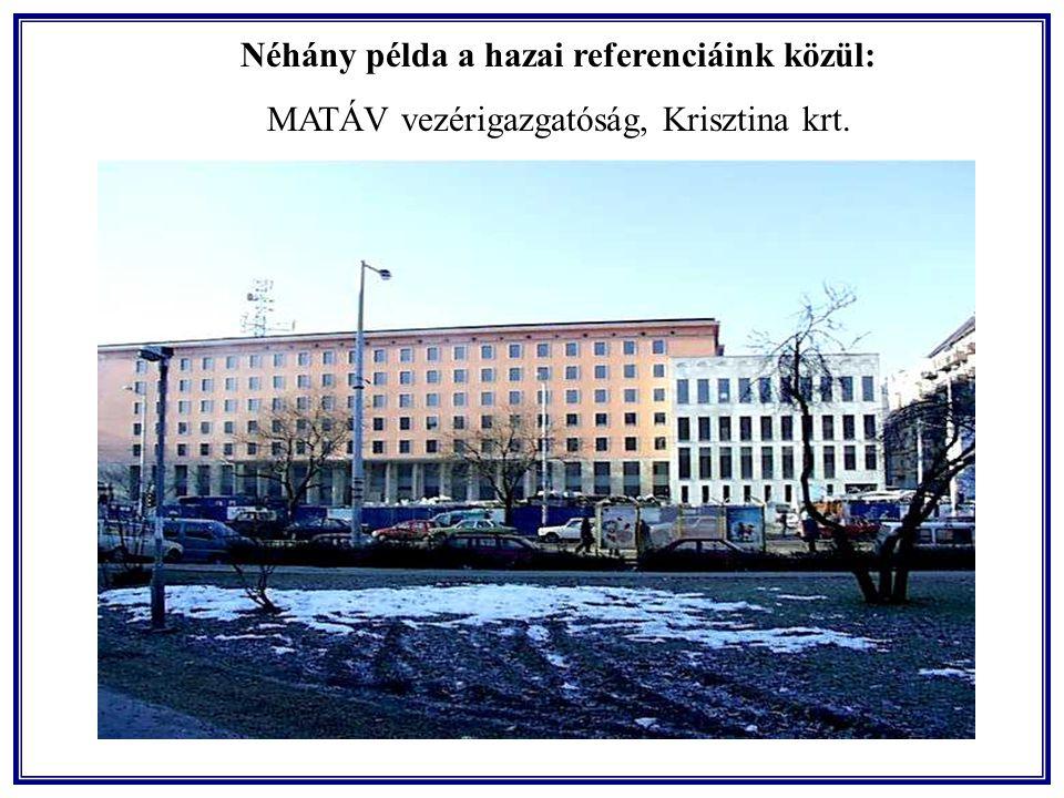 Néhány példa a hazai referenciáink közül: MATÁV vezérigazgatóság, Krisztina krt.