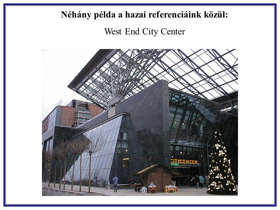 Néhány példa a hazai referenciáink közül: West End City Center