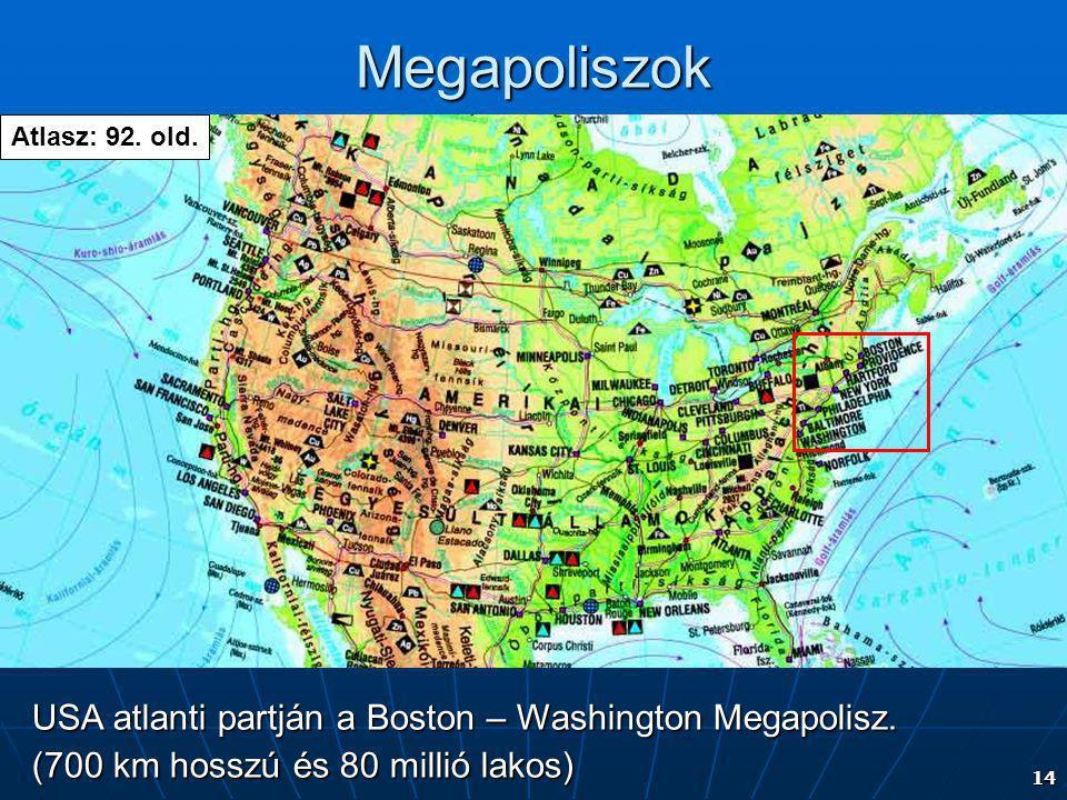 14 Megapoliszok USA atlanti partján a Boston – Washington Megapolisz. (700 km hosszú és 80 millió lakos) Atlasz: 92. old.
