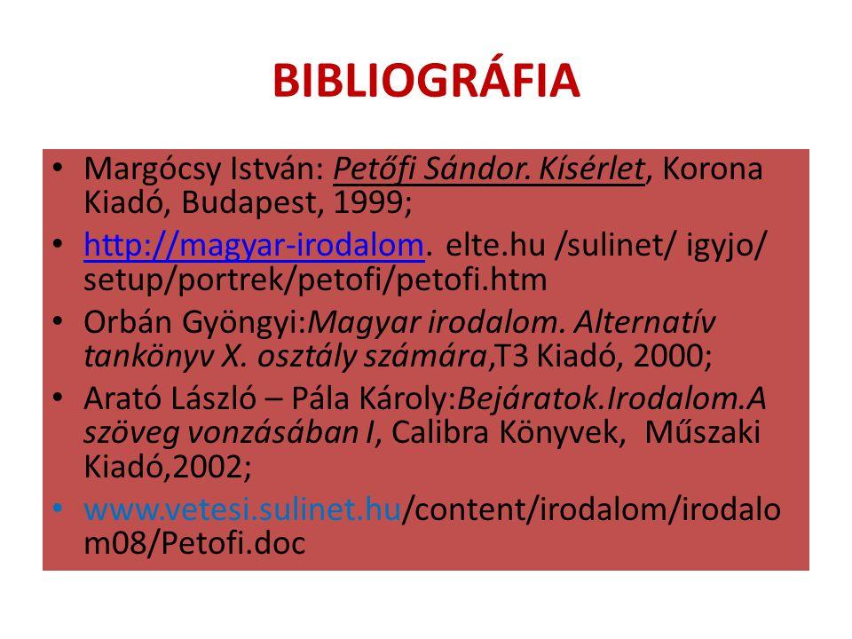 BIBLIOGRÁFIA Margócsy István: Petőfi Sándor. Kísérlet, Korona Kiadó, Budapest, 1999; http://magyar-irodalom. elte.hu /sulinet/ igyjo/ setup/portrek/pe
