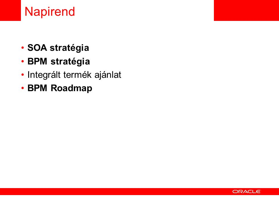Napirend SOA stratégia BPM stratégia Integrált termék ajánlat BPM Roadmap