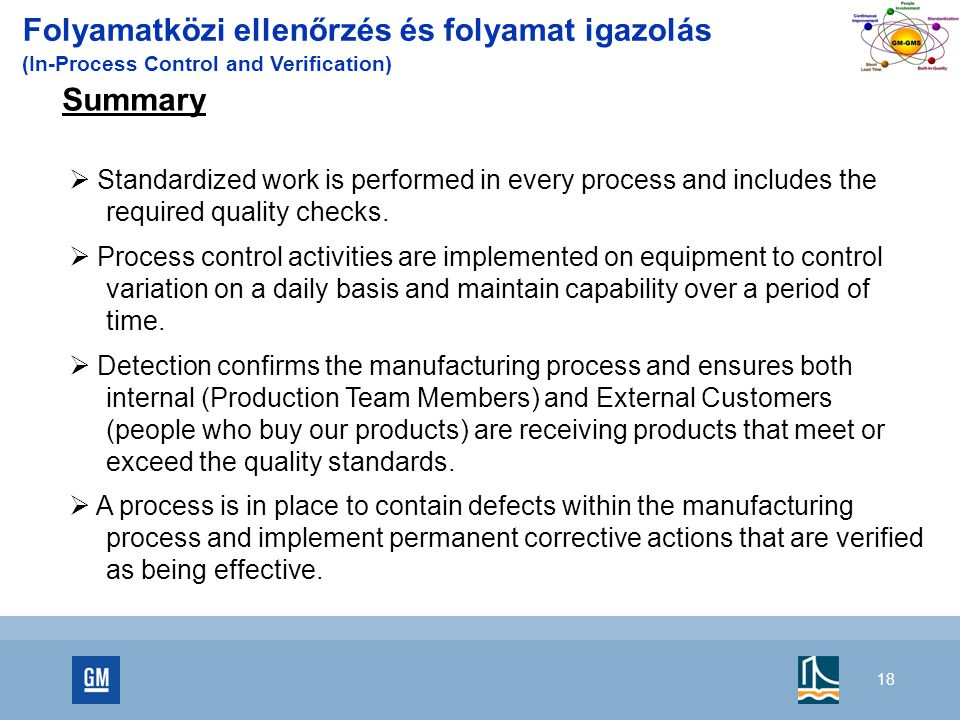 18 Folyamatközi ellenőrzés és folyamat igazolás (In-Process Control and Verification) Summary  Standardized work is performed in every process and includes the required quality checks.