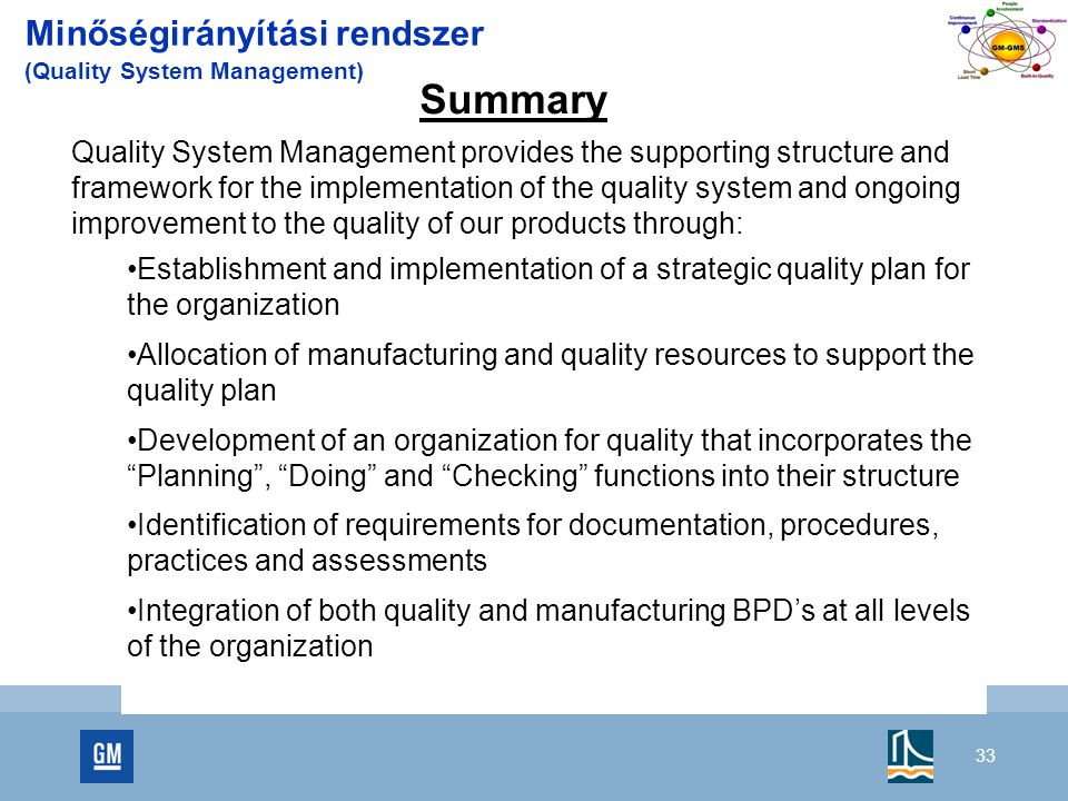 33 Minőségirányítási rendszer (Quality System Management) Summary Quality System Management provides the supporting structure and framework for the im