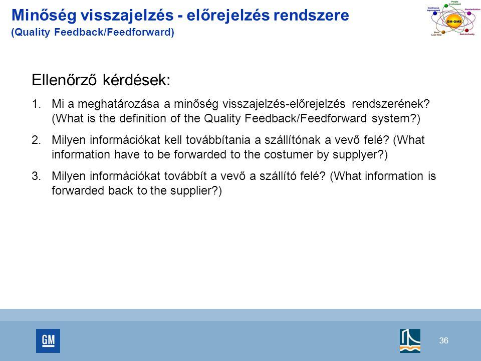 36 Ellenőrző kérdések:  Mi a meghatározása a minőség visszajelzés-előrejelzés rendszerének.