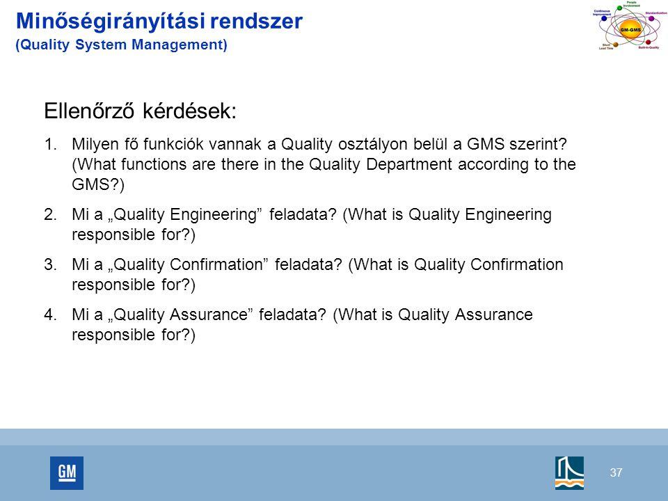 37 Ellenőrző kérdések:  Milyen fő funkciók vannak a Quality osztályon belül a GMS szerint.
