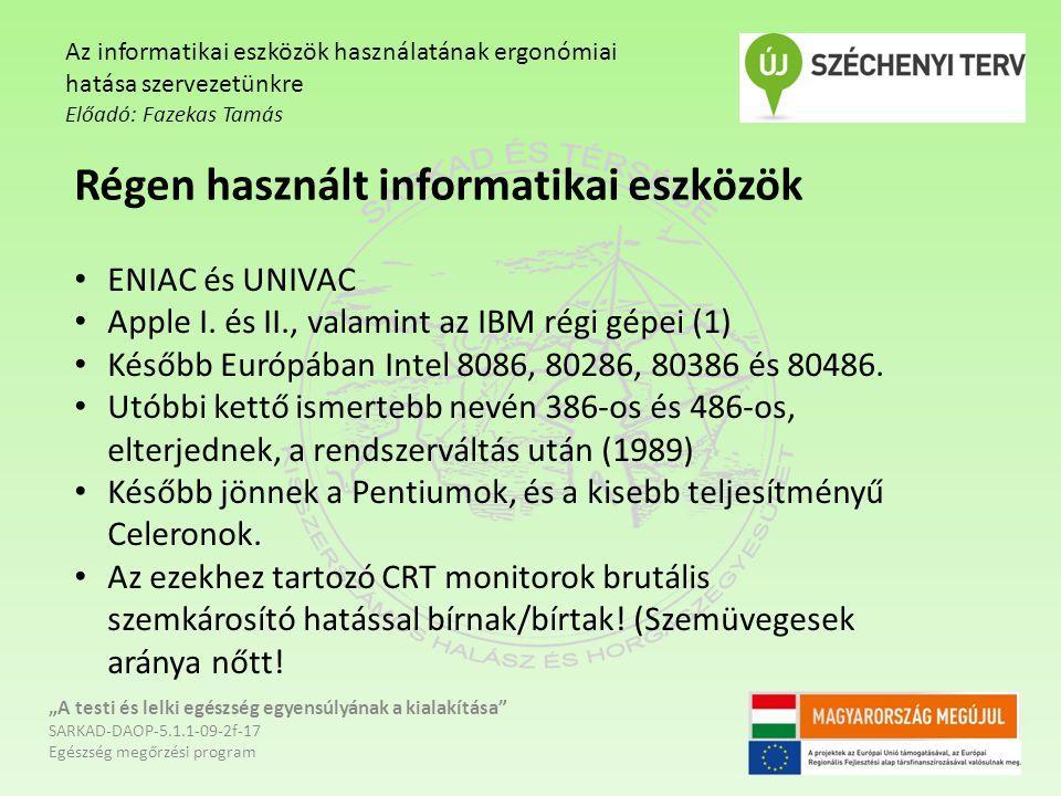 """""""A testi és lelki egészség egyensúlyának a kialakítása SARKAD-DAOP-5.1.1-09-2f-17 Egészség megőrzési program Az informatikai eszközök használatának ergonómiai hatása szervezetünkre Előadó: Fazekas Tamás Régen használt informatikai eszközök ENIAC és UNIVAC Apple I."""