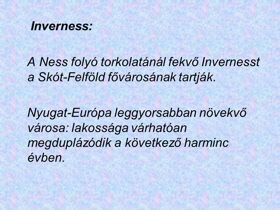 Inverness: A Ness folyó torkolatánál fekvő Invernesst a Skót-Felföld fővárosának tartják.