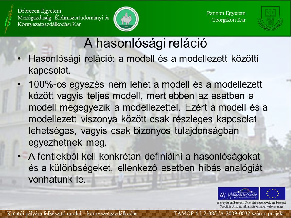A hasonlósági reláció Hasonlósági reláció: a modell és a modellezett közötti kapcsolat. 100%-os egyezés nem lehet a modell és a modellezett között vag