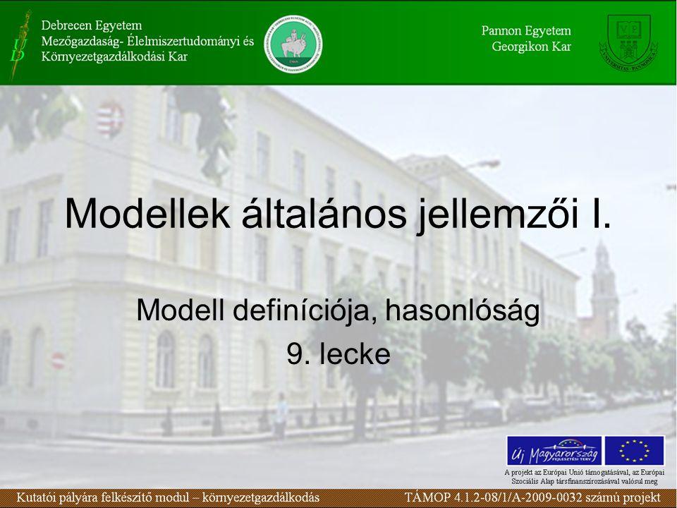 Modellek általános jellemzői I. Modell definíciója, hasonlóság 9. lecke