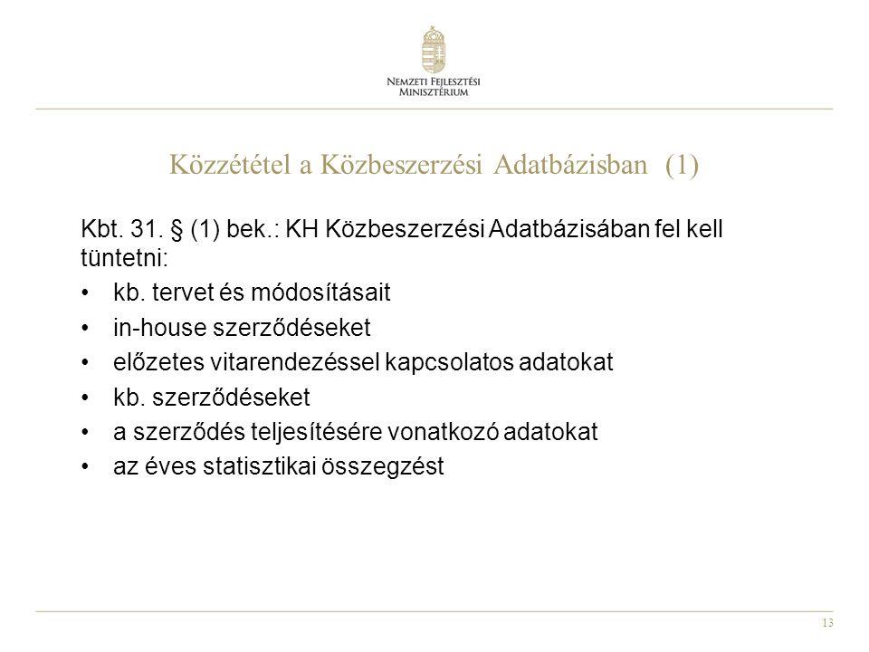 13 Közzététel a Közbeszerzési Adatbázisban (1) Kbt. 31. § (1) bek.: KH Közbeszerzési Adatbázisában fel kell tüntetni: kb. tervet és módosításait in-ho