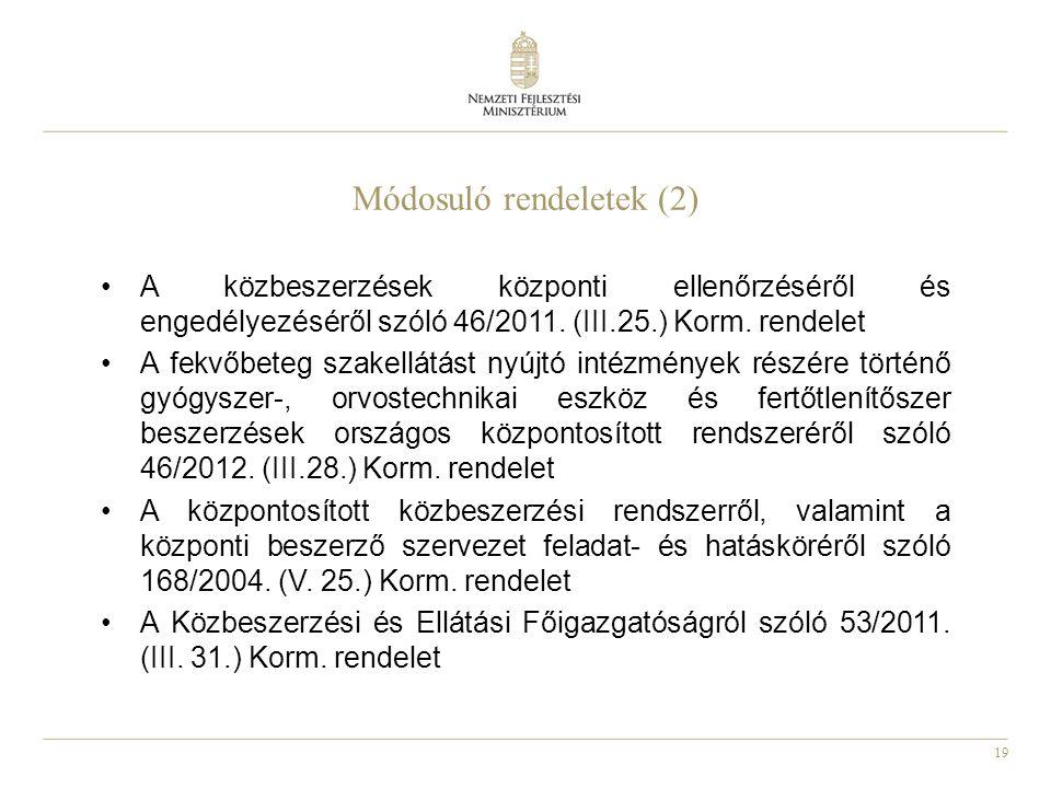 19 Módosuló rendeletek (2) A közbeszerzések központi ellenőrzéséről és engedélyezéséről szóló 46/2011. (III.25.) Korm. rendelet A fekvőbeteg szakellát