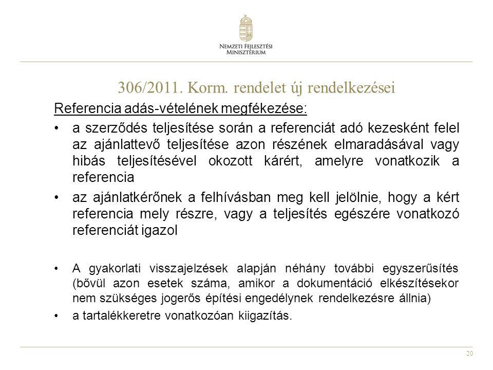 20 306/2011. Korm. rendelet új rendelkezései Referencia adás-vételének megfékezése: a szerződés teljesítése során a referenciát adó kezesként felel az