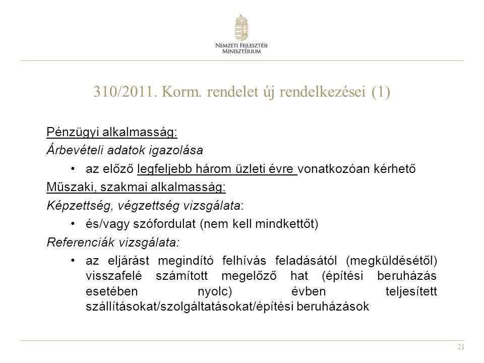 21 310/2011. Korm. rendelet új rendelkezései (1) Pénzügyi alkalmasság: Árbevételi adatok igazolása az előző legfeljebb három üzleti évre vonatkozóan k