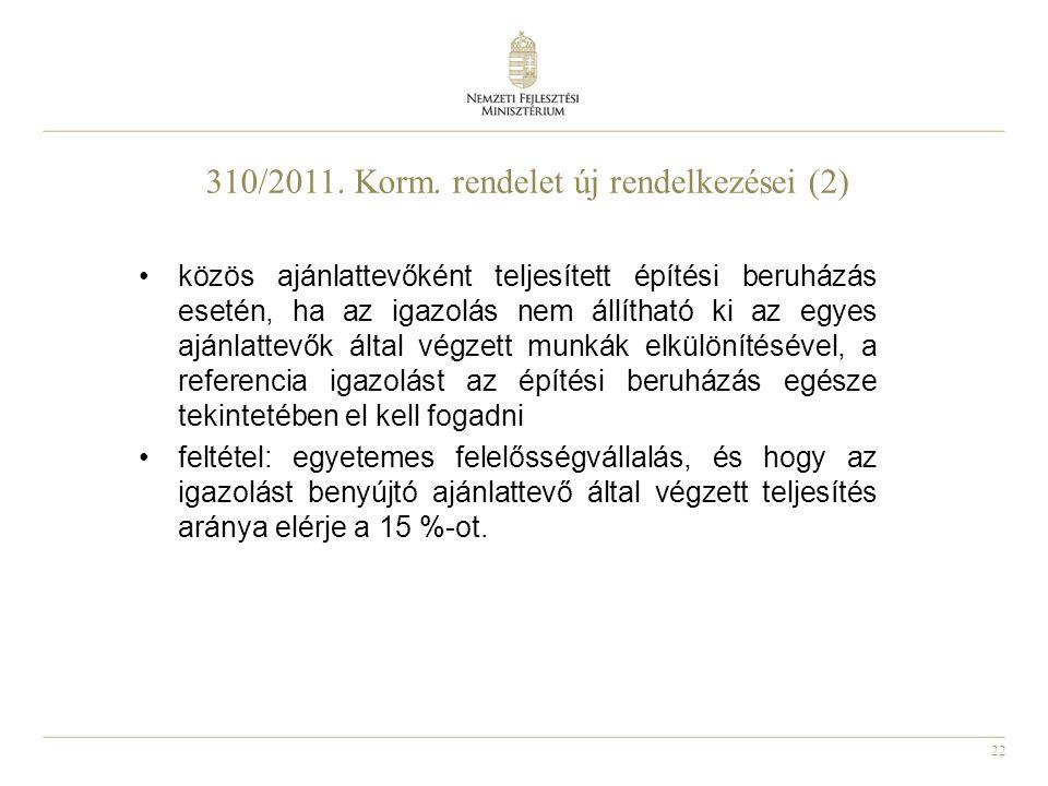 22 310/2011. Korm. rendelet új rendelkezései (2) közös ajánlattevőként teljesített építési beruházás esetén, ha az igazolás nem állítható ki az egyes