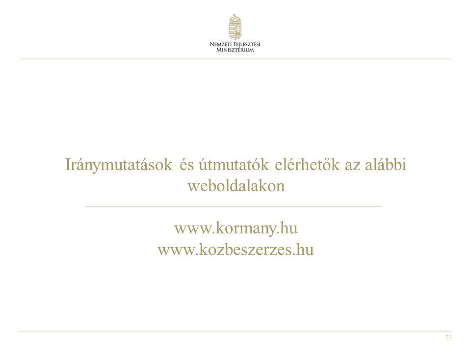 23 Iránymutatások és útmutatók elérhetők az alábbi weboldalakon www.kormany.hu www.kozbeszerzes.hu