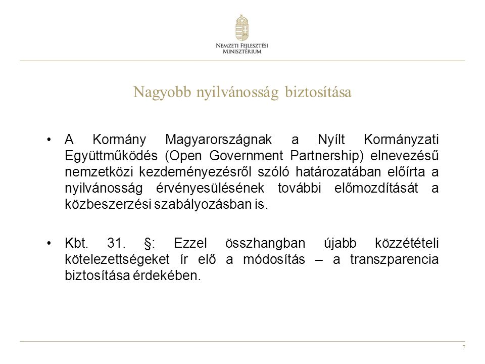 7 Nagyobb nyilvánosság biztosítása A Kormány Magyarországnak a Nyílt Kormányzati Együttműködés (Open Government Partnership) elnevezésű nemzetközi kez