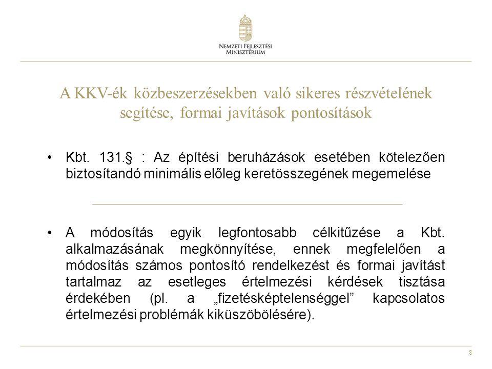 8 A KKV-ék közbeszerzésekben való sikeres részvételének segítése, formai javítások pontosítások Kbt. 131.§ : Az építési beruházások esetében kötelezőe