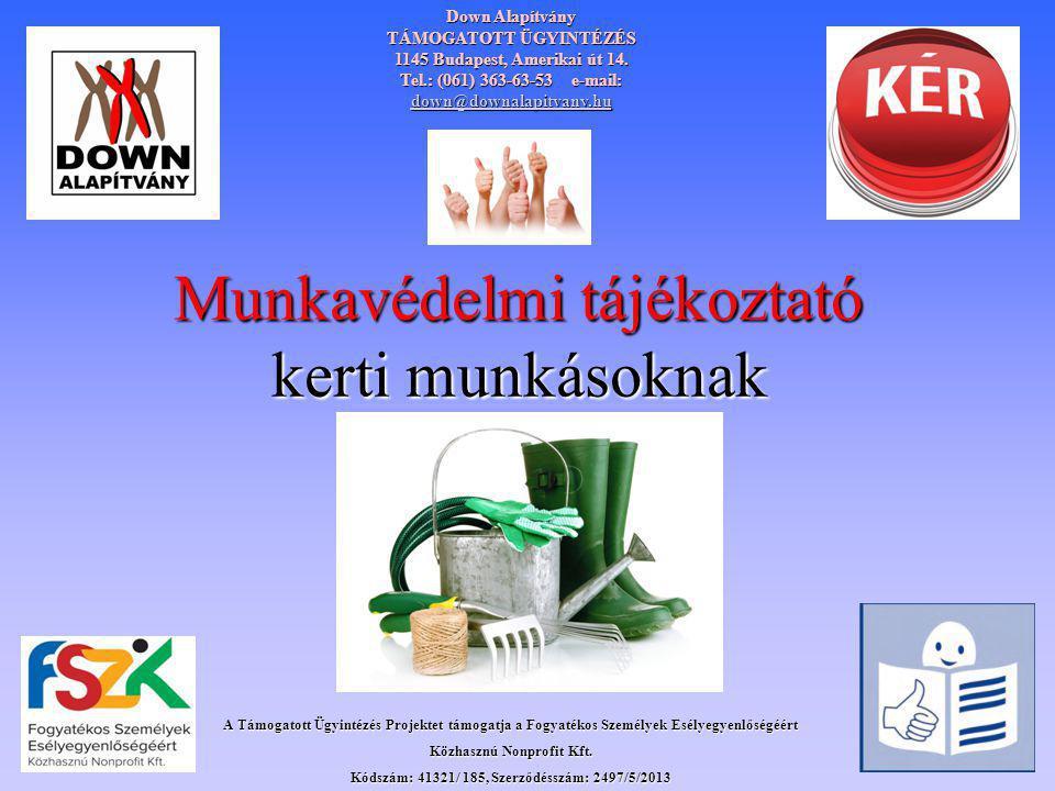 Munkavédelmi tájékoztató kerti munkásoknak Down Alapítvány TÁMOGATOTT ÜGYINTÉZÉS 1145 Budapest, Amerikai út 14. Tel.: (061) 363-63-53 e-mail: down@dow