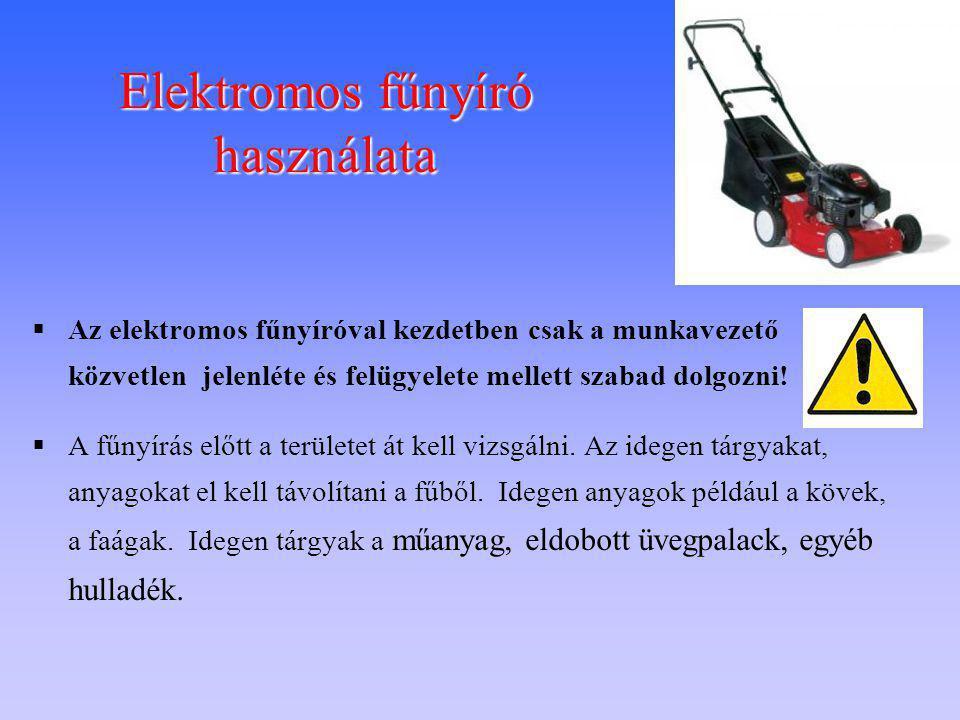 Elektromos fűnyíró használata  Az elektromos fűnyíróval kezdetben csak a munkavezető közvetlen jelenléte és felügyelete mellett szabad dolgozni!  A
