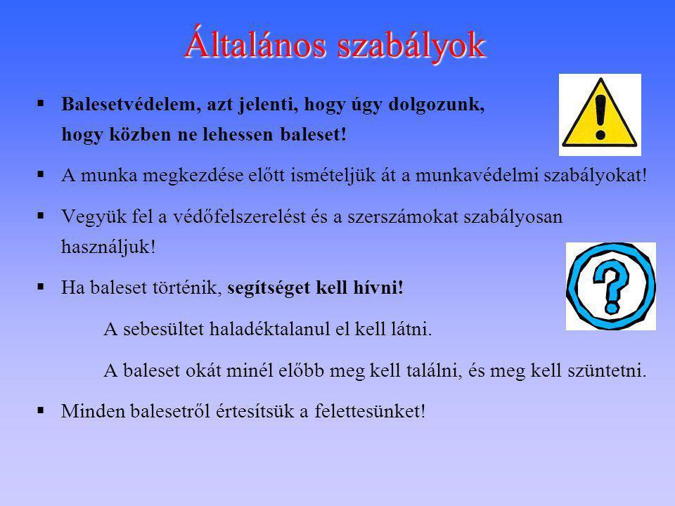 Általános szabályok  Balesetvédelem, azt jelenti, hogy úgy dolgozunk, hogy közben ne lehessen baleset!  A munka megkezdése előtt ismételjük át a mun