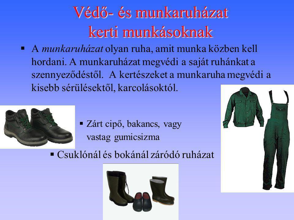  A munkaruházat olyan ruha, amit munka közben kell hordani. A munkaruházat megvédi a saját ruhánkat a szennyeződéstől. A kertészeket a munkaruha megv