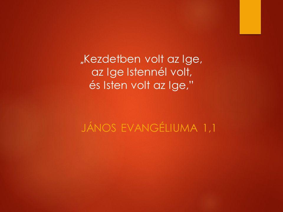 """JÁNOS EVANGÉLIUMA 1,1 """" Kezdetben volt az Ige, az Ige Istennél volt, és Isten volt az Ige,"""