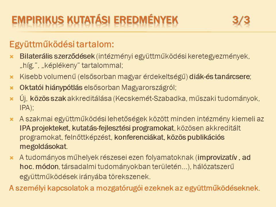 """Együttműködési tartalom:  Bilaterális szerződések (intézményi együttműködési keretegyezmények, """"híg, , """"képlékeny tartalommal;  Kisebb volumenű (elsősorban magyar érdekeltségű) diák-és tanárcsere;  Oktatói hiánypótlás elsősorban Magyarországról;  Új, közös szak akkreditálása (Kecskemét-Szabadka, műszaki tudományok, IPA);  A szakmai együttműködési lehetőségek között minden intézmény kiemeli az IPA projekteket, kutatás-fejlesztési programokat, közösen akkreditált programokat, felnőttképzést, konferenciákat, közös publikációs megoldásokat."""