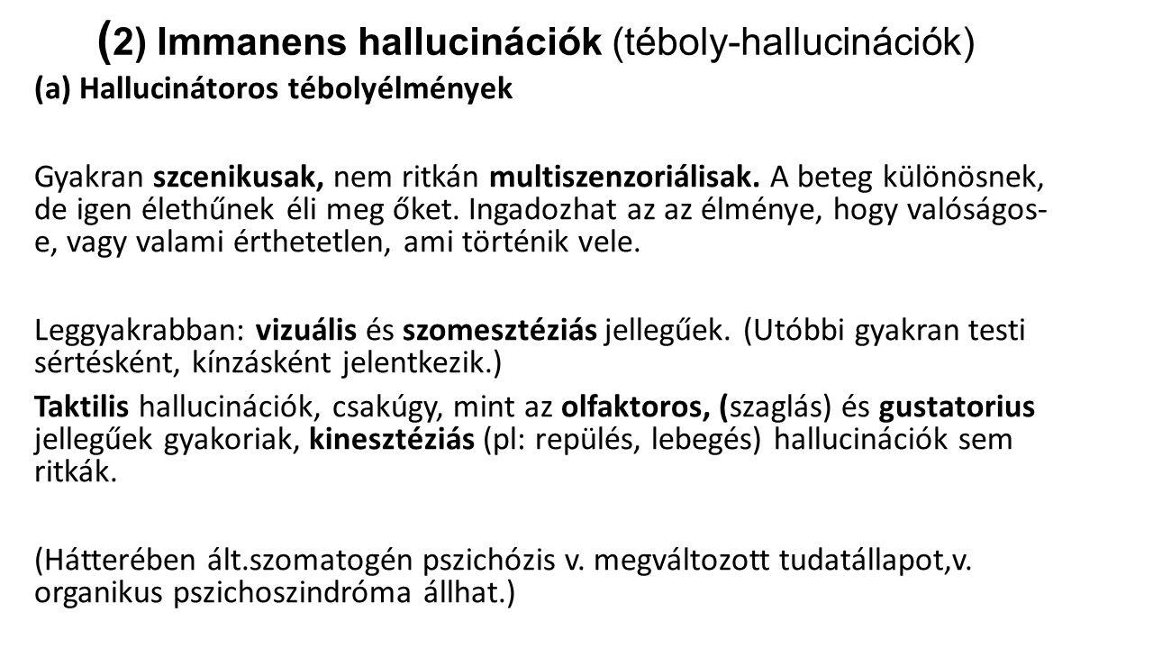 ( 2) Immanens hallucinációk (téboly-hallucinációk) (a) Hallucinátoros tébolyélmények Gyakran szcenikusak, nem ritkán multiszenzoriálisak.