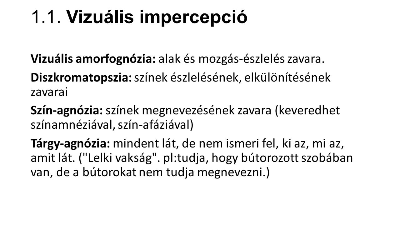 1.1.Vizuális impercepció Vizuális amorfognózia: alak és mozgás-észlelés zavara.